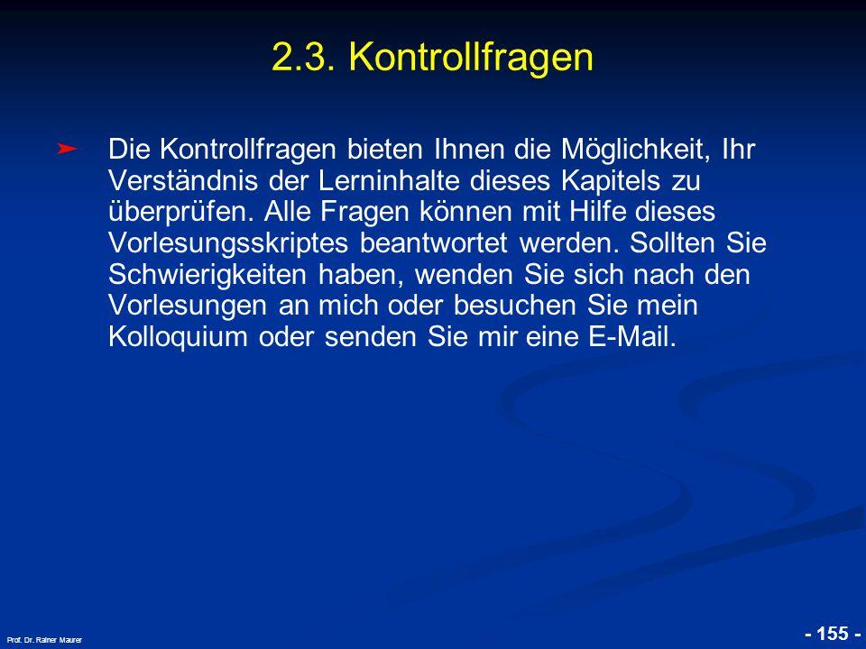 © RAINER MAURER, Pforzheim - 155 - Prof. Dr. Rainer Maurer 2.3. Kontrollfragen ➤ Die Kontrollfragen bieten Ihnen die Möglichkeit, Ihr Verständnis der