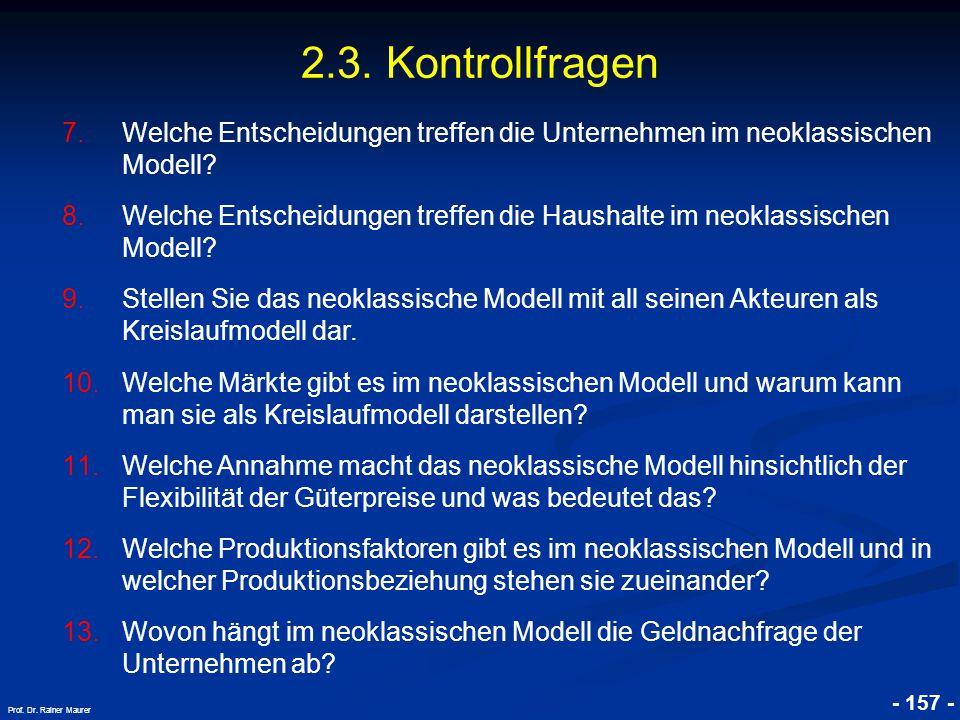 © RAINER MAURER, Pforzheim - 157 - Prof. Dr. Rainer Maurer 2.3. Kontrollfragen 7.Welche Entscheidungen treffen die Unternehmen im neoklassischen Model