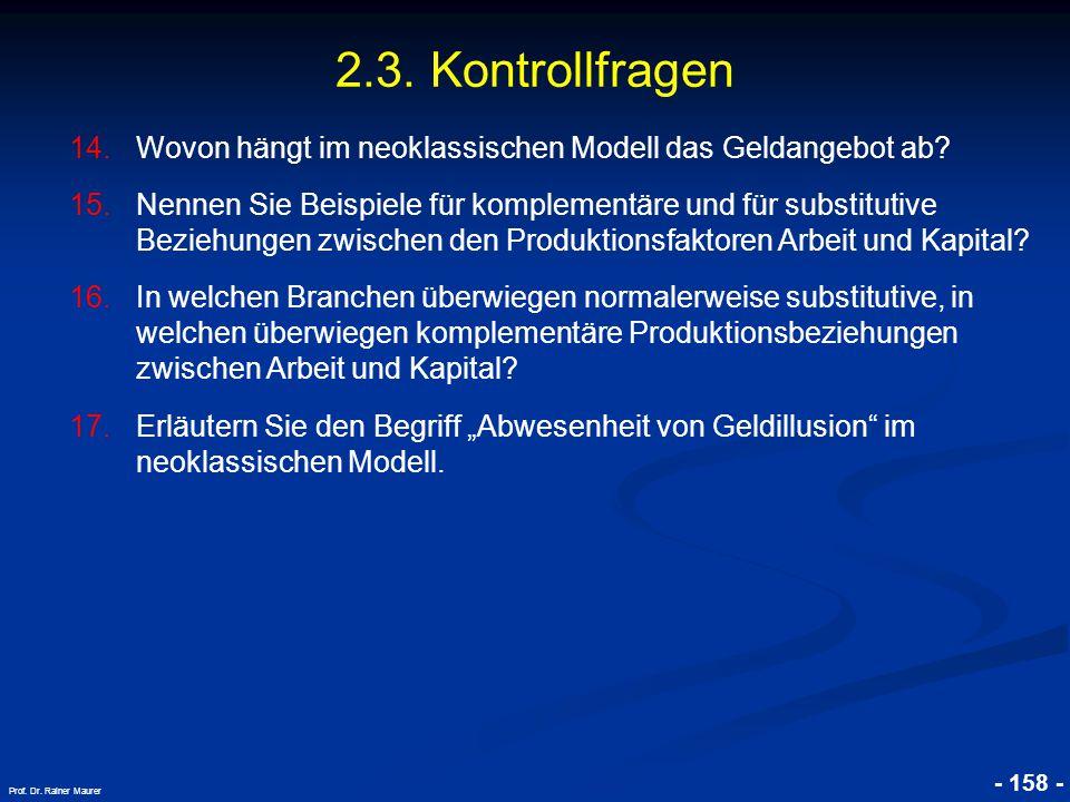 © RAINER MAURER, Pforzheim - 158 - Prof. Dr. Rainer Maurer 2.3. Kontrollfragen 14.Wovon hängt im neoklassischen Modell das Geldangebot ab? 15.Nennen S