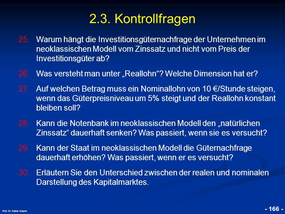 © RAINER MAURER, Pforzheim - 166 - Prof. Dr. Rainer Maurer 2.3. Kontrollfragen 25.Warum hängt die Investitionsgüternachfrage der Unternehmen im neokla
