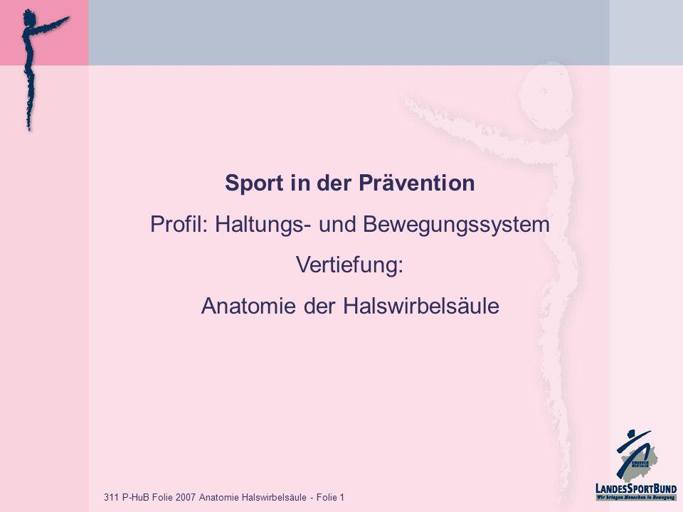 311 P-HuB Folie 2007 Anatomie Halswirbelsäule - Folie 1 Sport in der Prävention Profil: Haltungs- und Bewegungssystem Vertiefung: Anatomie der Halswir