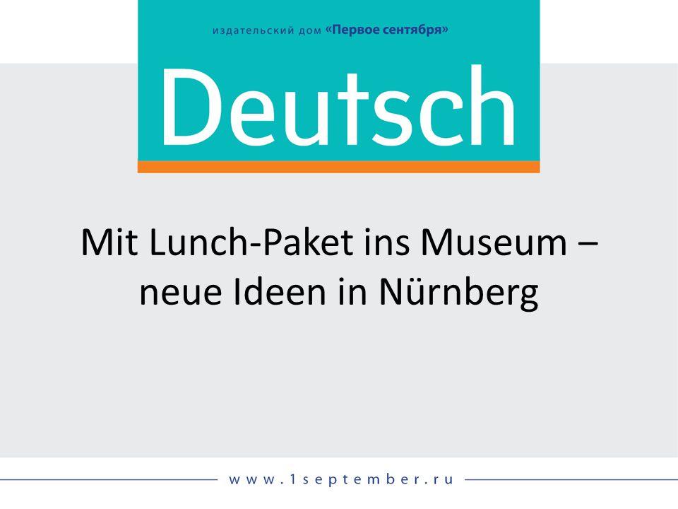 Mit Lunch-Paket ins Museum ‒ neue Ideen in Nürnberg