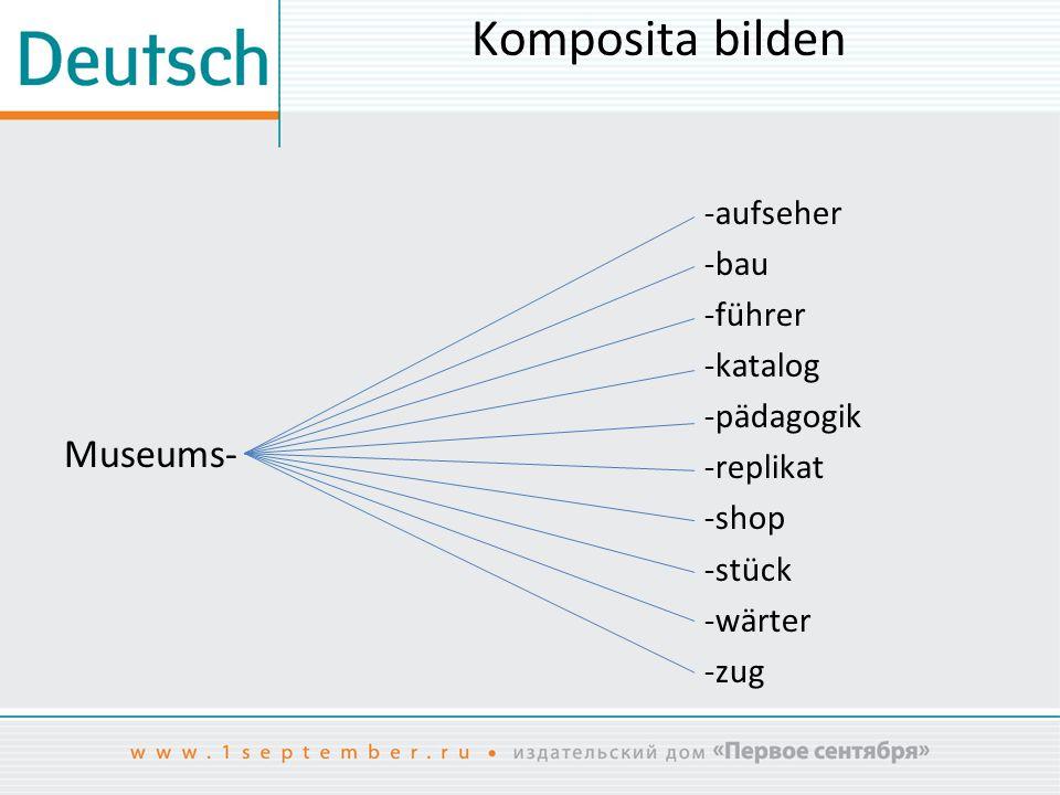Komposita bilden Museums- -aufseher -bau -führer -katalog -pädagogik -replikat -shop -stück -wärter -zug