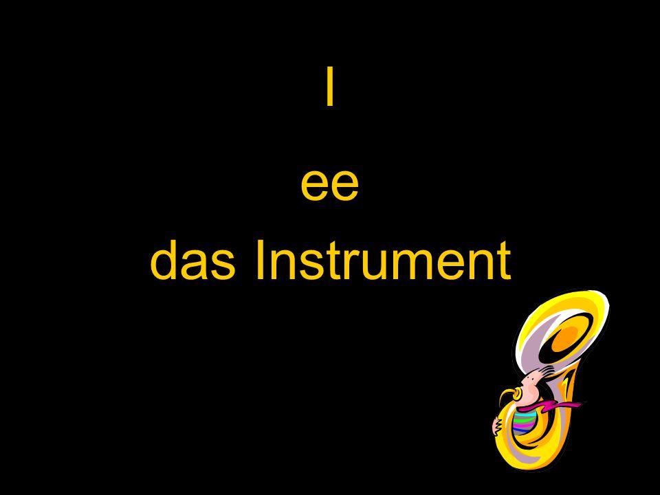 I ee das Instrument