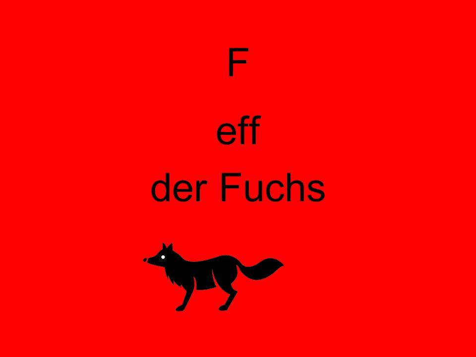 F eff der Fuchs