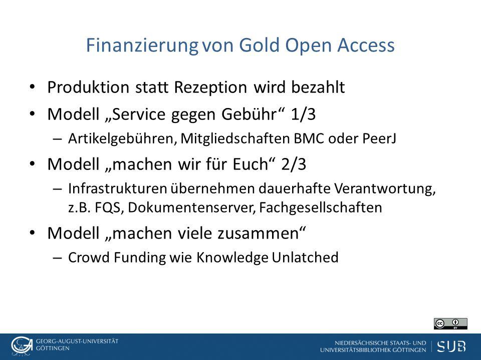 """Finanzierung von Gold Open Access Produktion statt Rezeption wird bezahlt Modell """"Service gegen Gebühr 1/3 – Artikelgebühren, Mitgliedschaften BMC oder PeerJ Modell """"machen wir für Euch 2/3 – Infrastrukturen übernehmen dauerhafte Verantwortung, z.B."""