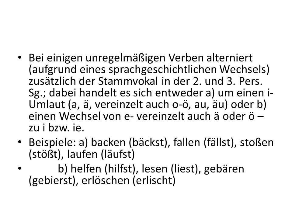 Bei einigen unregelmäßigen Verben alterniert (aufgrund eines sprachgeschichtlichen Wechsels) zusätzlich der Stammvokal in der 2. und 3. Pers. Sg.; dab