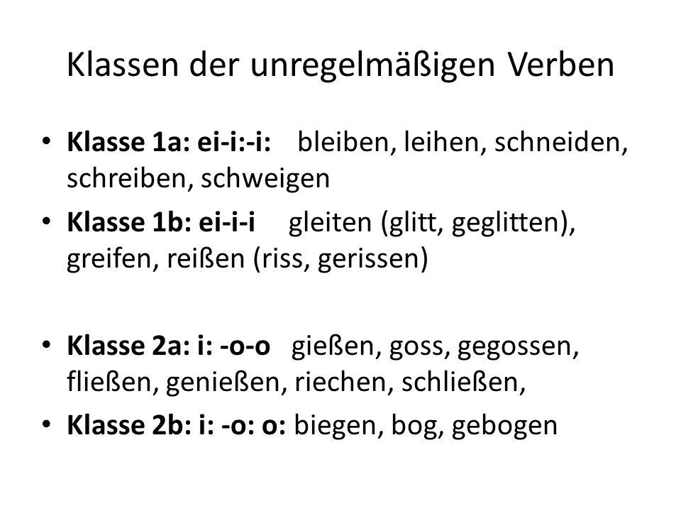 Klassen der unregelmäßigen Verben Klasse 1a: ei-i:-i: bleiben, leihen, schneiden, schreiben, schweigen Klasse 1b: ei-i-i gleiten (glitt, geglitten), g