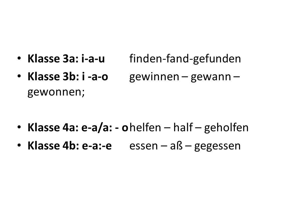 Klasse 3a: i-a-ufinden-fand-gefunden Klasse 3b: i -a-ogewinnen – gewann – gewonnen; Klasse 4a: e-a/a: - ohelfen – half – geholfen Klasse 4b: e-a:-eess