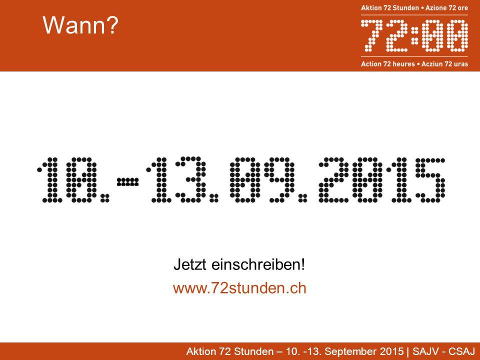 Wann Jetzt einschreiben! www.72stunden.ch