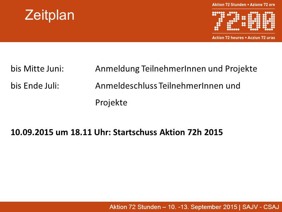 Zeitplan bis Mitte Juni:Anmeldung TeilnehmerInnen und Projekte bis Ende Juli: Anmeldeschluss TeilnehmerInnen und Projekte 10.09.2015 um 18.11 Uhr: Startschuss Aktion 72h 2015 Aktion 72 Stunden – 10.