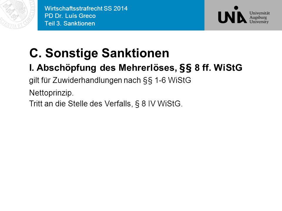 Wirtschaftsstrafrecht SS 2014 PD Dr. Luís Greco Teil 3. Sanktionen C. Sonstige Sanktionen I. Abschöpfung des Mehrerlöses, §§ 8 ff. WiStG gilt für Zuwi