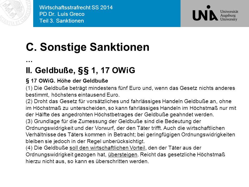 Wirtschaftsstrafrecht SS 2014 PD Dr. Luís Greco Teil 3. Sanktionen C. Sonstige Sanktionen … II. Geldbuße, §§ 1, 17 OWiG § 17 OWiG. Höhe der Geldbuße (