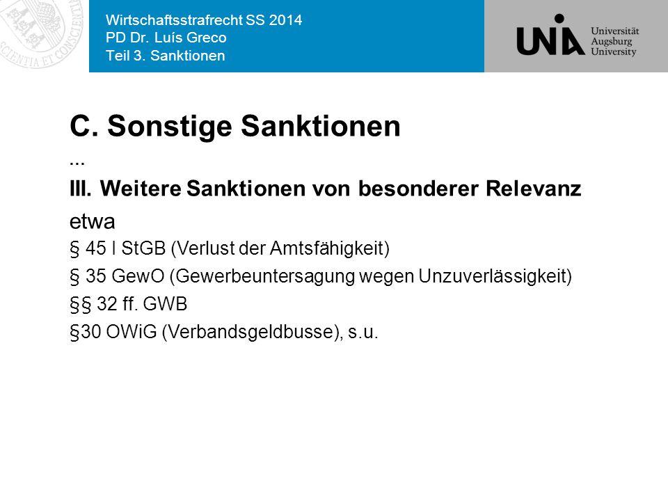 Wirtschaftsstrafrecht SS 2014 PD Dr. Luís Greco Teil 3. Sanktionen C. Sonstige Sanktionen … III. Weitere Sanktionen von besonderer Relevanz etwa § 45