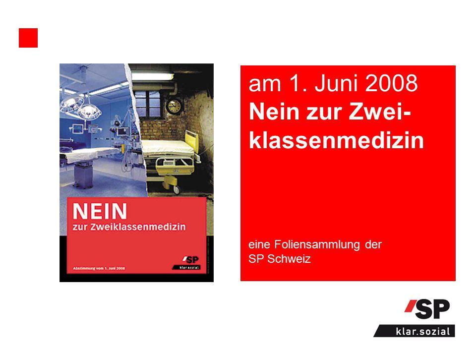 eine Foliensammlung der SP Schweiz am 1. Juni 2008 Nein zur Zwei- klassenmedizin