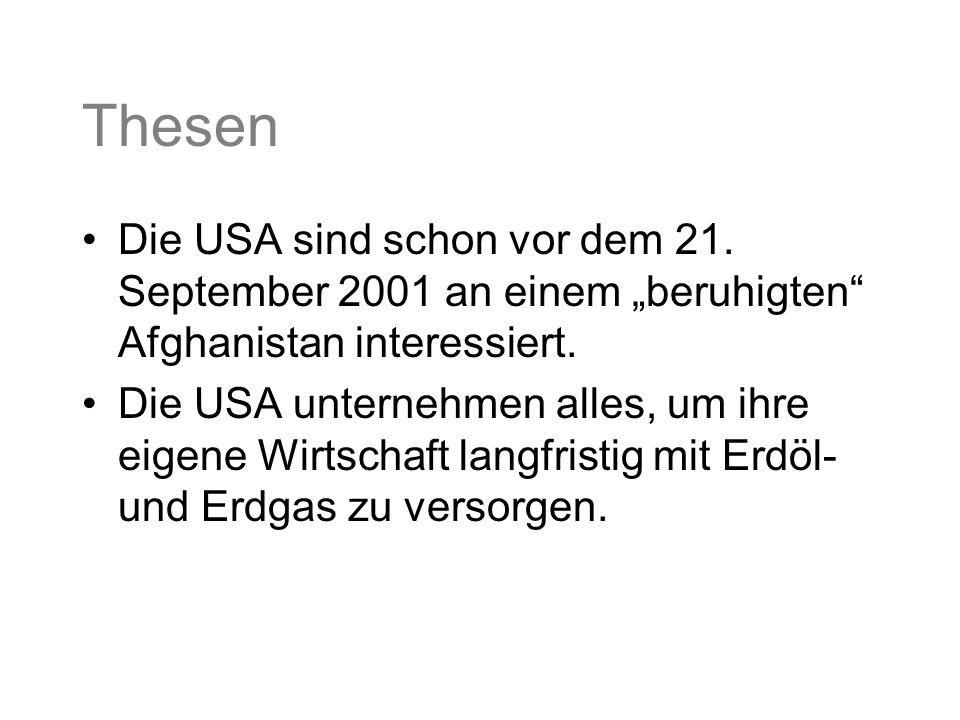 """Thesen Die USA sind schon vor dem 21. September 2001 an einem """"beruhigten"""" Afghanistan interessiert. Die USA unternehmen alles, um ihre eigene Wirtsch"""