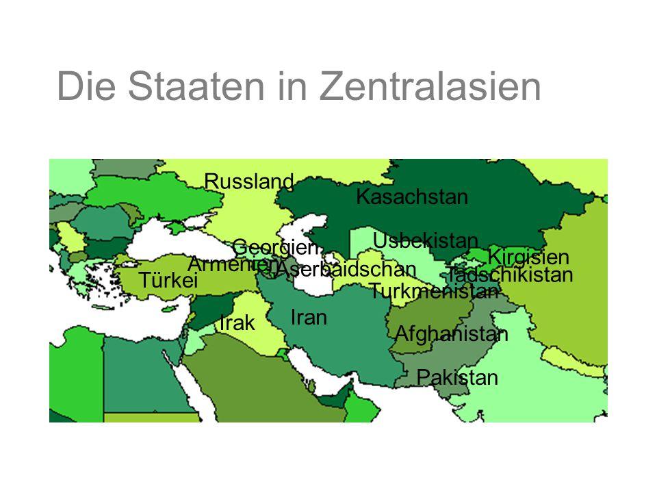 Die Staaten in Zentralasien Kasachstan Usbekistan Afghanistan Pakistan Iran Russland Türkei Turkmenistan Tadschikistan Georgien Aserbaidschan Irak Kir