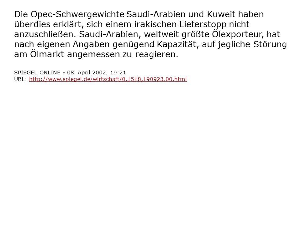 Die Opec-Schwergewichte Saudi-Arabien und Kuweit haben überdies erklärt, sich einem irakischen Lieferstopp nicht anzuschließen. Saudi-Arabien, weltwei