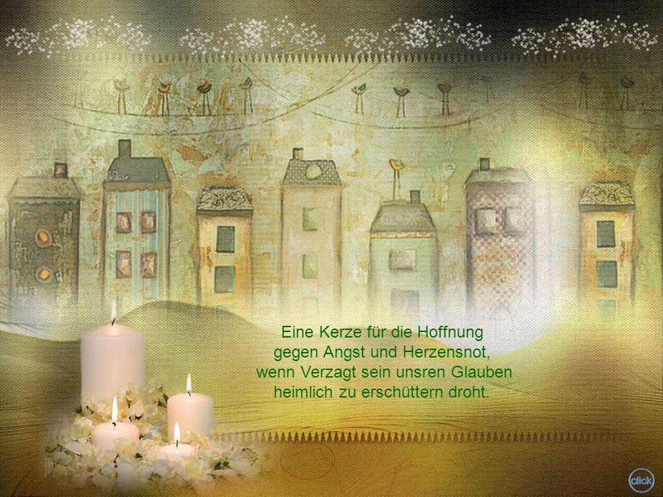 Eine Kerze für die Hoffnung gegen Angst und Herzensnot, wenn Verzagt sein unsren Glauben heimlich zu erschüttern droht.