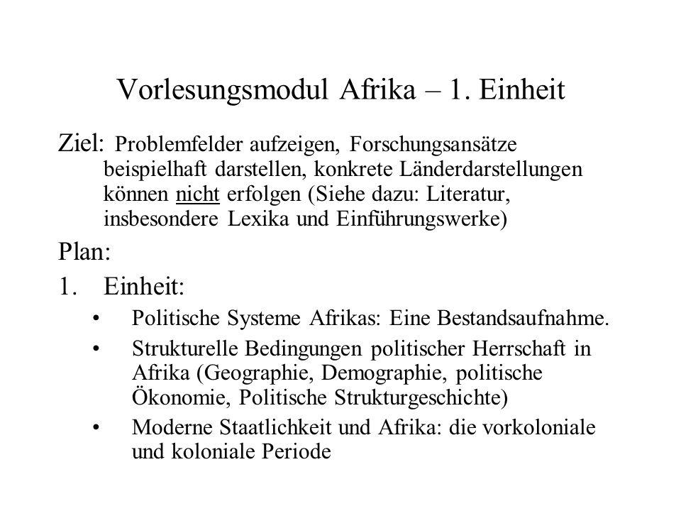 Vorlesungsmodul Afrika – 1. Einheit Ziel: Problemfelder aufzeigen, Forschungsansätze beispielhaft darstellen, konkrete Länderdarstellungen können nich