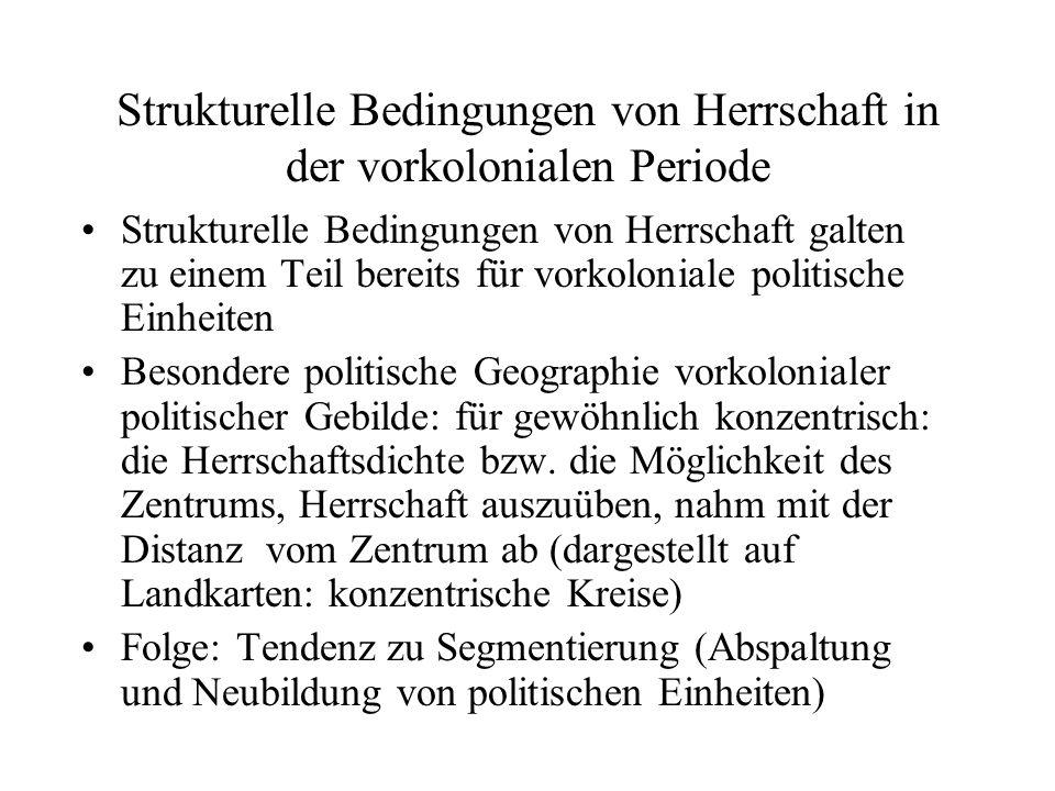 Strukturelle Bedingungen von Herrschaft galten zu einem Teil bereits für vorkoloniale politische Einheiten Besondere politische Geographie vorkolonial