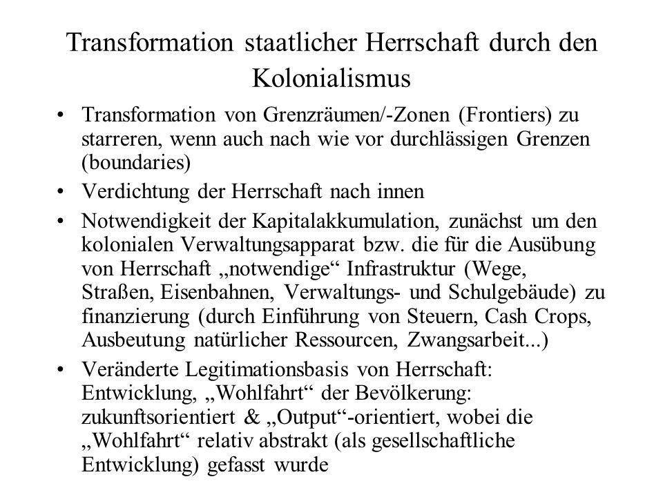 Transformation staatlicher Herrschaft durch den Kolonialismus Transformation von Grenzräumen/-Zonen (Frontiers) zu starreren, wenn auch nach wie vor d