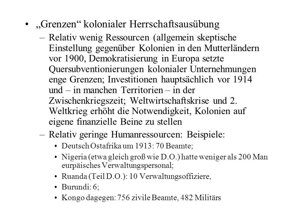 """""""Grenzen"""" kolonialer Herrschaftsausübung –Relativ wenig Ressourcen (allgemein skeptische Einstellung gegenüber Kolonien in den Mutterländern vor 1900,"""