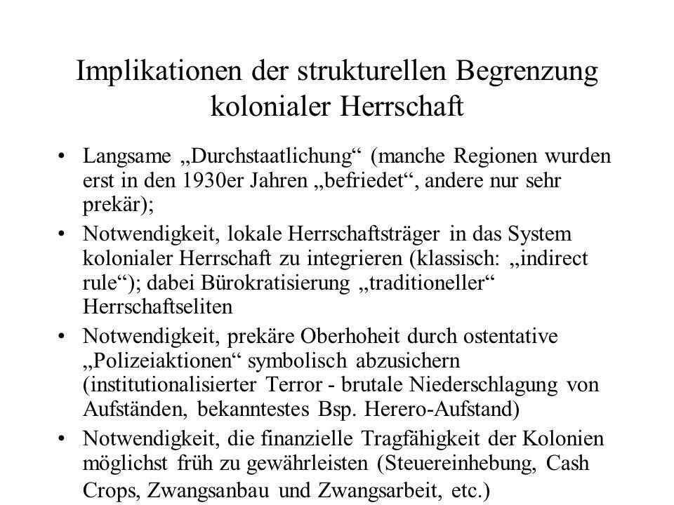 """Implikationen der strukturellen Begrenzung kolonialer Herrschaft Langsame """"Durchstaatlichung"""" (manche Regionen wurden erst in den 1930er Jahren """"befri"""