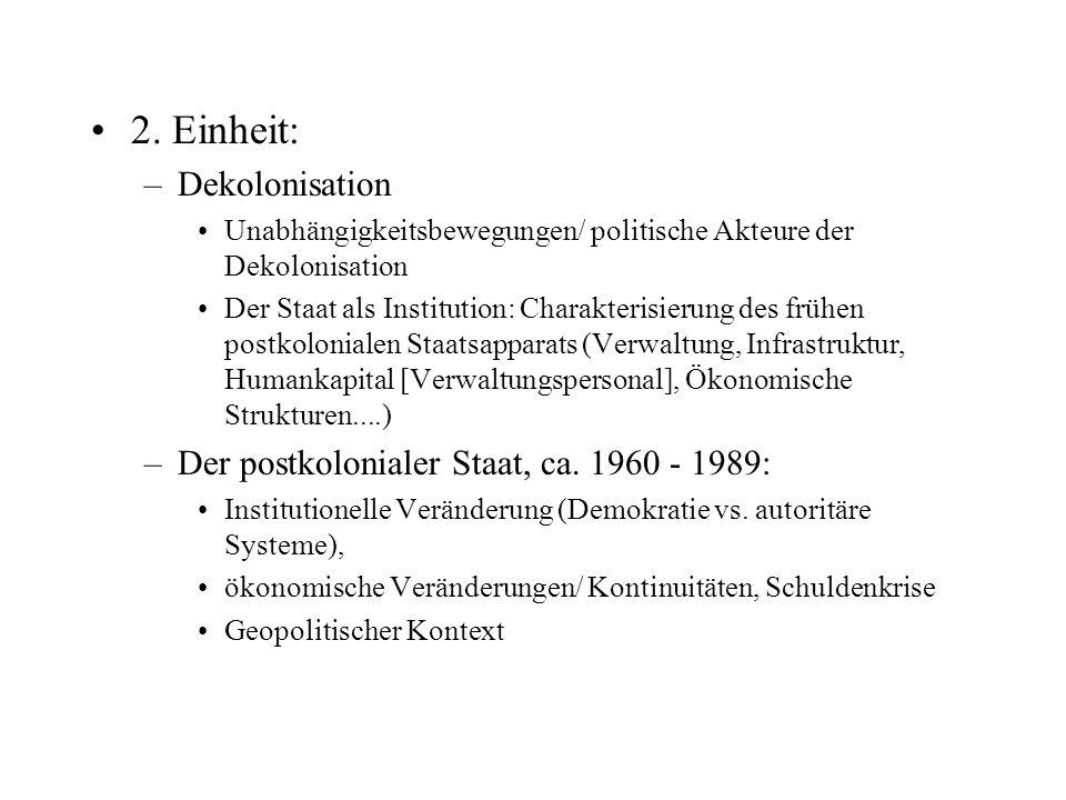 2. Einheit: –Dekolonisation Unabhängigkeitsbewegungen/ politische Akteure der Dekolonisation Der Staat als Institution: Charakterisierung des frühen p