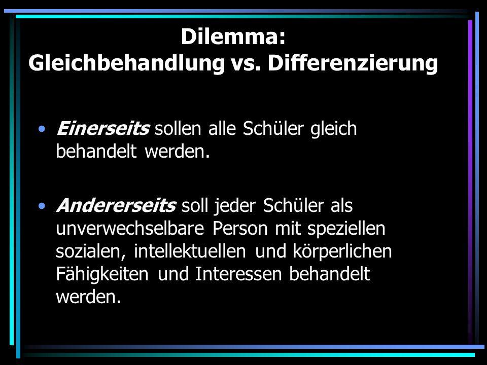 Dilemma: Gleichbehandlung vs. Differenzierung Einerseits sollen alle Schüler gleich behandelt werden. Andererseits soll jeder Schüler als unverwechsel
