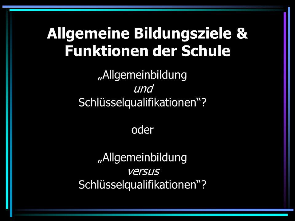 """Allgemeine Bildungsziele & Funktionen der Schule """"Allgemeinbildung und Schlüsselqualifikationen""""? oder """"Allgemeinbildung versus Schlüsselqualifikation"""