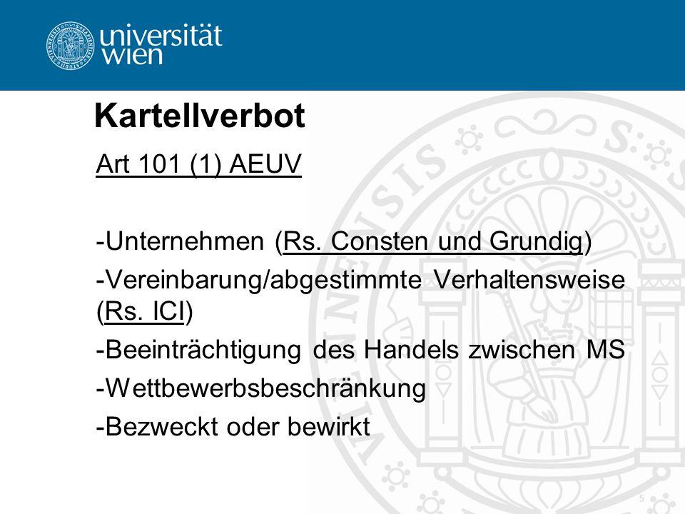 Kartellverbot Art 101 (1) AEUV -Unternehmen (Rs. Consten und Grundig) -Vereinbarung/abgestimmte Verhaltensweise (Rs. ICI) -Beeinträchtigung des Handel