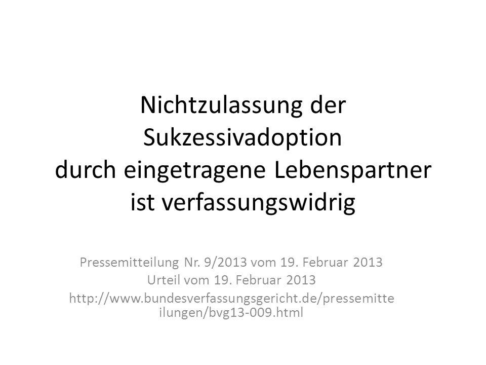 Nichtzulassung der Sukzessivadoption durch eingetragene Lebenspartner ist verfassungswidrig Pressemitteilung Nr. 9/2013 vom 19. Februar 2013 Urteil vo