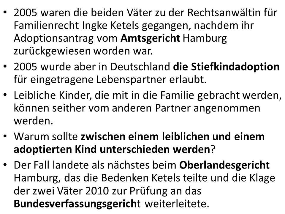 2005 waren die beiden Väter zu der Rechtsanwältin für Familienrecht Ingke Ketels gegangen, nachdem ihr Adoptionsantrag vom Amtsgericht Hamburg zurückg