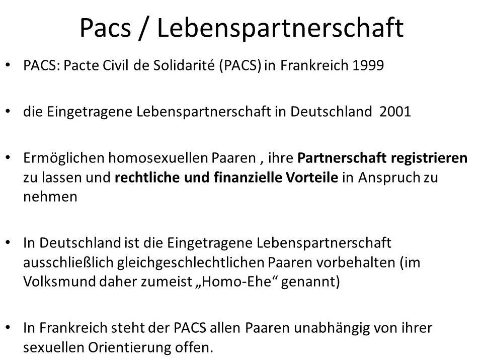 Pacs / Lebenspartnerschaft PACS: Pacte Civil de Solidarité (PACS) in Frankreich 1999 die Eingetragene Lebenspartnerschaft in Deutschland 2001 Ermöglic