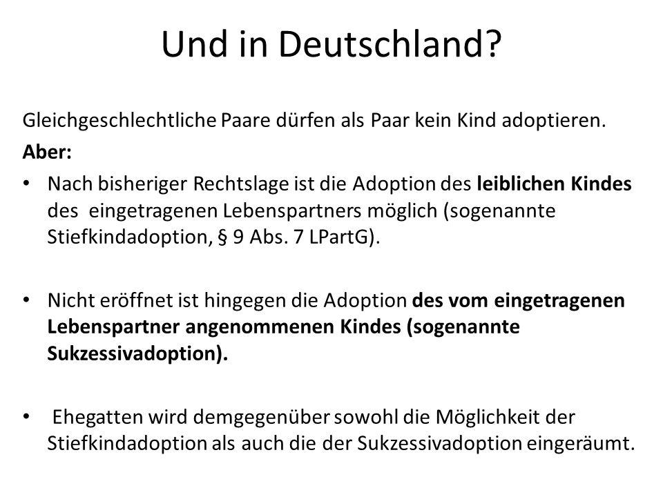 Und in Deutschland? Gleichgeschlechtliche Paare dürfen als Paar kein Kind adoptieren. Aber: Nach bisheriger Rechtslage ist die Adoption des leiblichen