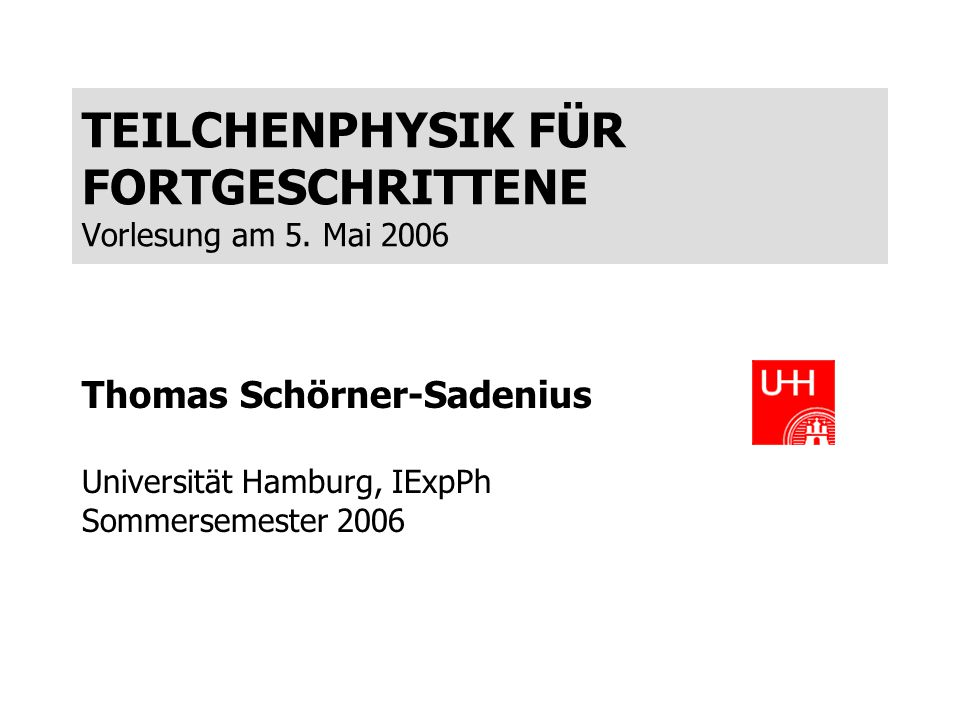 TEILCHENPHYSIK FÜR FORTGESCHRITTENE Vorlesung am 5.