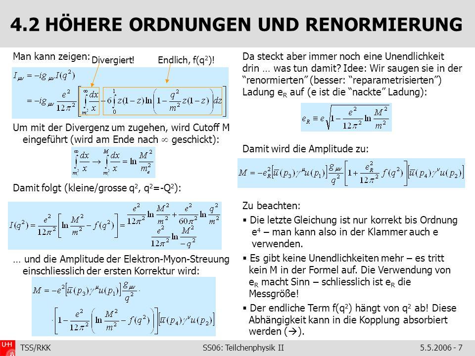 TSS/RKK SS06: Teilchenphysik II5.5.2006 - 7 4.2 HÖHERE ORDNUNGEN UND RENORMIERUNG Da steckt aber immer noch eine Unendlichkeit drin … was tun damit.