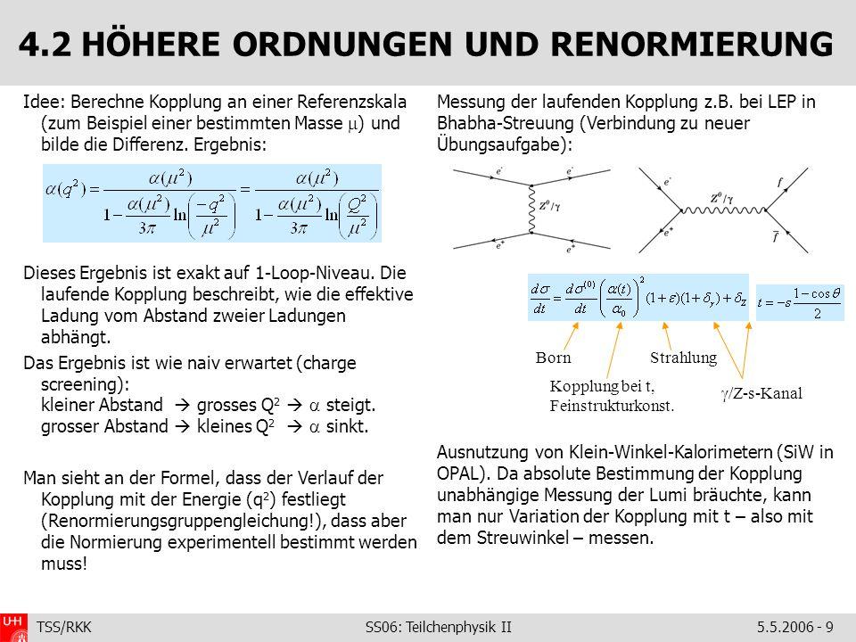 TSS/RKK SS06: Teilchenphysik II5.5.2006 - 9 4.2 HÖHERE ORDNUNGEN UND RENORMIERUNG Messung der laufenden Kopplung z.B.