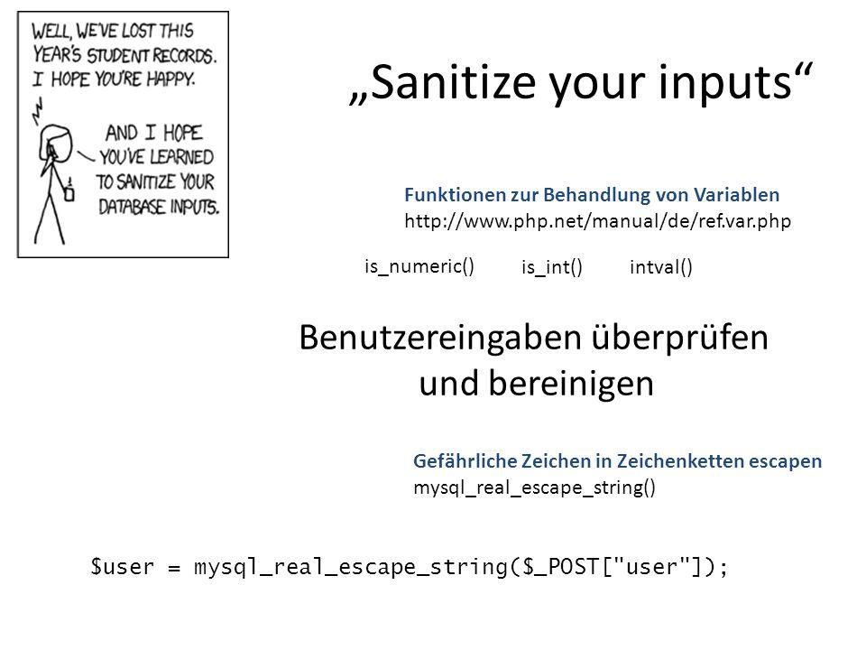 """""""Sanitize your inputs"""" Gefährliche Zeichen in Zeichenketten escapen mysql_real_escape_string() Benutzereingaben überprüfen und bereinigen is_numeric()"""