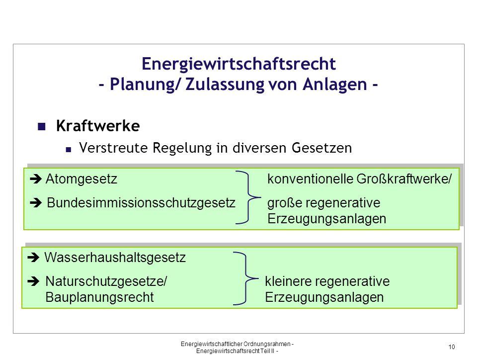 10 Energiewirtschaftsrecht - Planung/ Zulassung von Anlagen - Kraftwerke Verstreute Regelung in diversen Gesetzen  Atomgesetzkonventionelle Großkraft