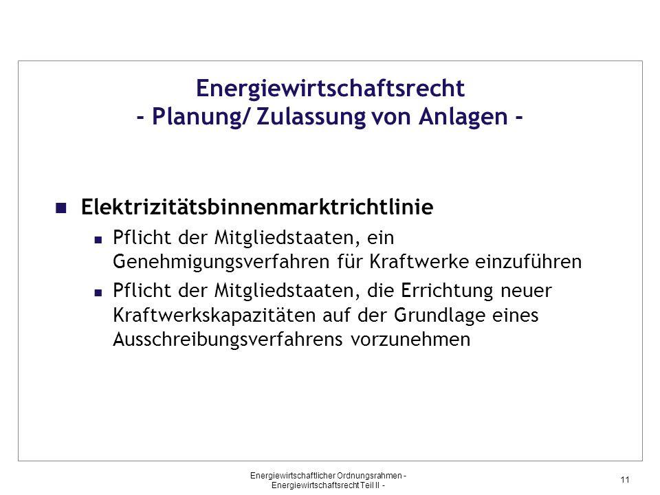 Energiewirtschaftlicher Ordnungsrahmen - Energiewirtschaftsrecht Teil II - 11 Energiewirtschaftsrecht - Planung/ Zulassung von Anlagen - Elektrizitäts