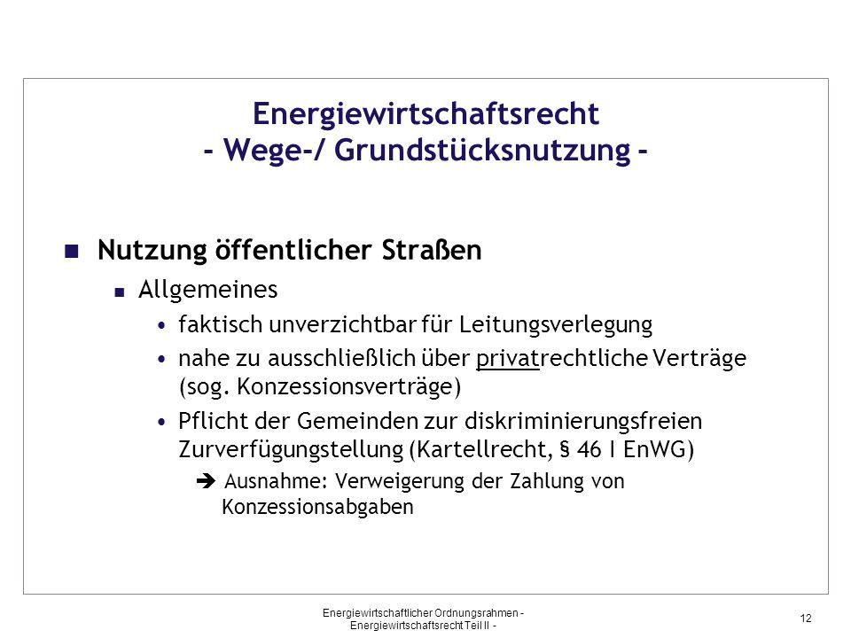Energiewirtschaftlicher Ordnungsrahmen - Energiewirtschaftsrecht Teil II - 12 Energiewirtschaftsrecht - Wege-/ Grundstücksnutzung - Nutzung öffentlich