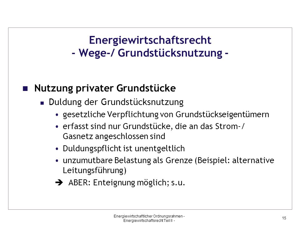 Energiewirtschaftlicher Ordnungsrahmen - Energiewirtschaftsrecht Teil II - 15 Energiewirtschaftsrecht - Wege-/ Grundstücksnutzung - Nutzung privater G
