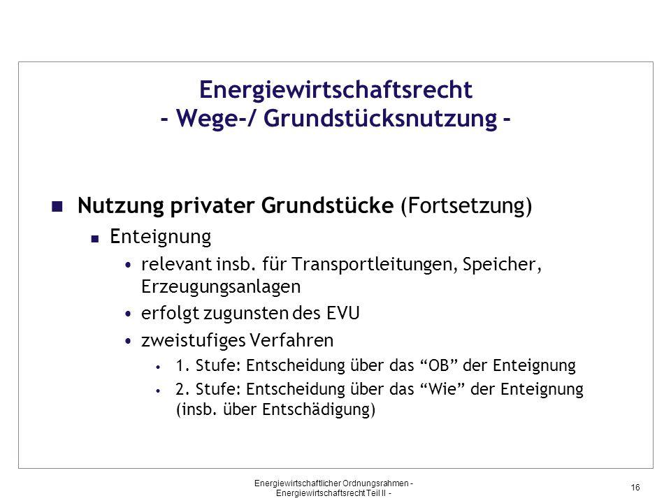 Energiewirtschaftlicher Ordnungsrahmen - Energiewirtschaftsrecht Teil II - 16 Energiewirtschaftsrecht - Wege-/ Grundstücksnutzung - Nutzung privater G