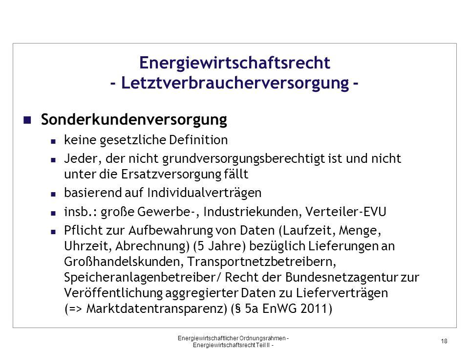 Energiewirtschaftlicher Ordnungsrahmen - Energiewirtschaftsrecht Teil II - 18 Energiewirtschaftsrecht - Letztverbraucherversorgung - Sonderkundenverso
