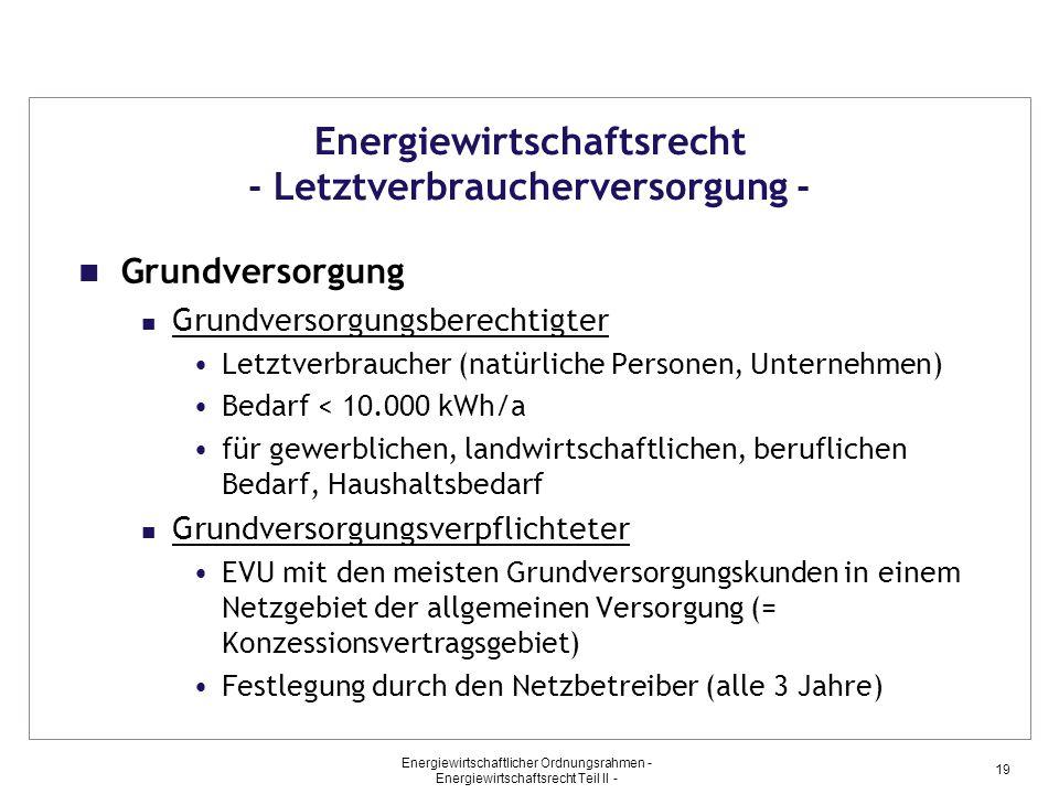 Energiewirtschaftlicher Ordnungsrahmen - Energiewirtschaftsrecht Teil II - 19 Energiewirtschaftsrecht - Letztverbraucherversorgung - Grundversorgung G