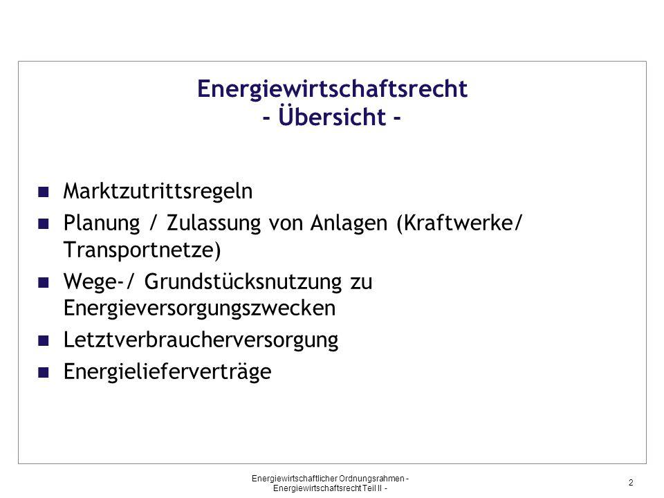 Energiewirtschaftlicher Ordnungsrahmen - Energiewirtschaftsrecht Teil II - 2 Energiewirtschaftsrecht - Übersicht - Marktzutrittsregeln Planung / Zulas