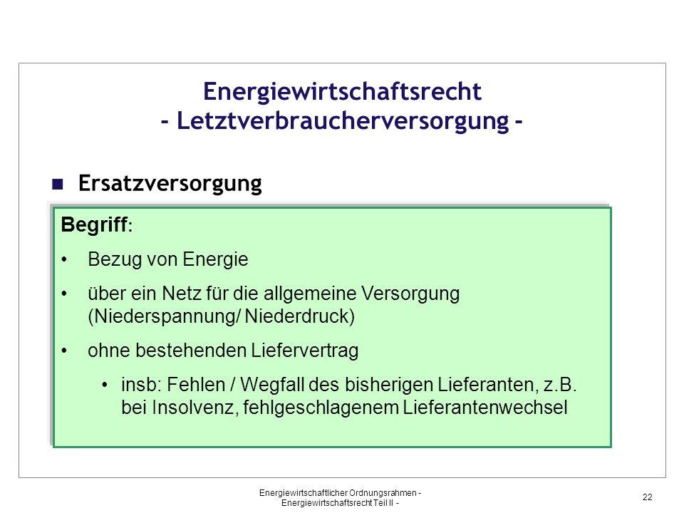 Energiewirtschaftlicher Ordnungsrahmen - Energiewirtschaftsrecht Teil II - 22 Energiewirtschaftsrecht - Letztverbraucherversorgung - Ersatzversorgung
