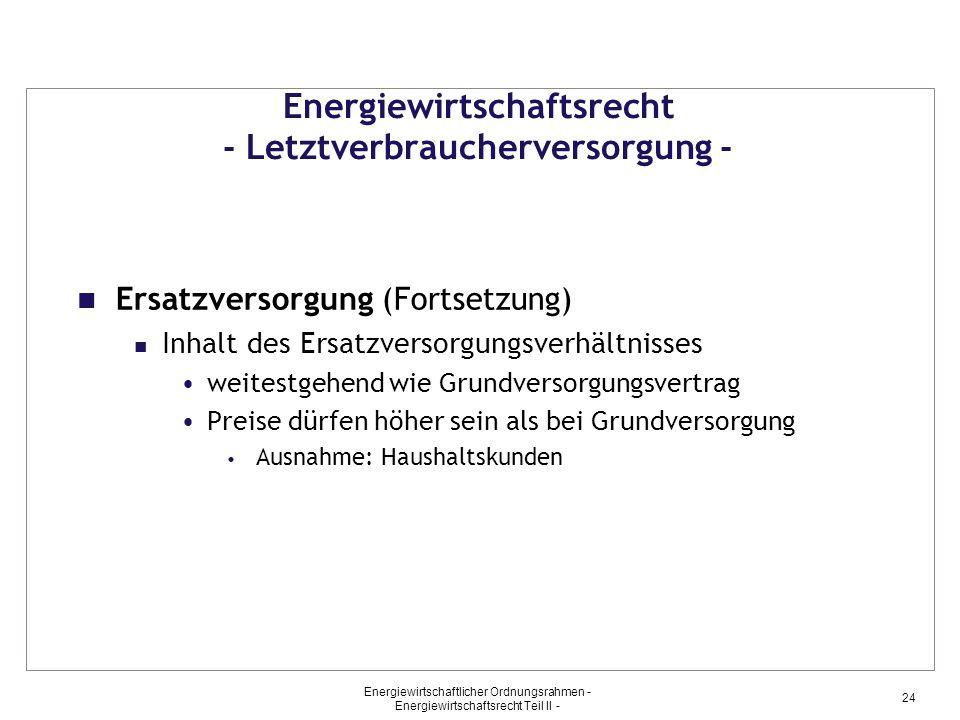 Energiewirtschaftlicher Ordnungsrahmen - Energiewirtschaftsrecht Teil II - 24 Energiewirtschaftsrecht - Letztverbraucherversorgung - Ersatzversorgung